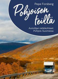 Pohjoisen teillä – Autoilijan retkikohteet Pohjois-Suomessa